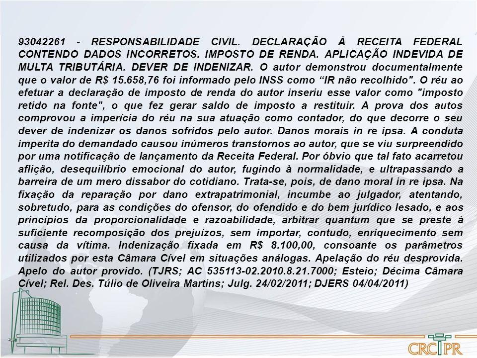 93042261 - RESPONSABILIDADE CIVIL. DECLARAÇÃO À RECEITA FEDERAL CONTENDO DADOS INCORRETOS. IMPOSTO DE RENDA. APLICAÇÃO INDEVIDA DE MULTA TRIBUTÁRIA. D