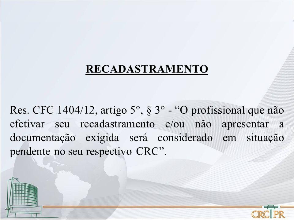 """RECADASTRAMENTO Res. CFC 1404/12, artigo 5°, § 3° - """"O profissional que não efetivar seu recadastramento e/ou não apresentar a documentação exigida se"""