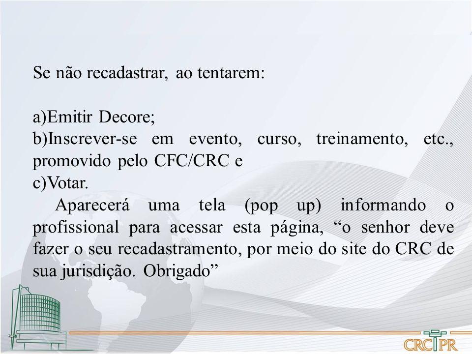 Se não recadastrar, ao tentarem: a)Emitir Decore; b)Inscrever-se em evento, curso, treinamento, etc., promovido pelo CFC/CRC e c)Votar. Aparecerá uma