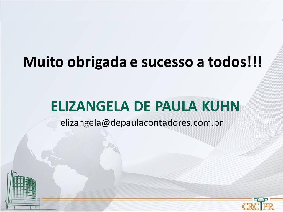 Muito obrigada e sucesso a todos!!! ELIZANGELA DE PAULA KUHN elizangela@depaulacontadores.com.br