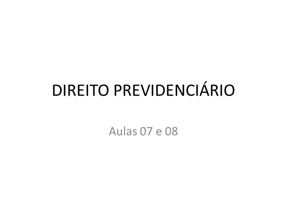 DIREITO PREVIDENCIÁRIO Aulas 07 e 08