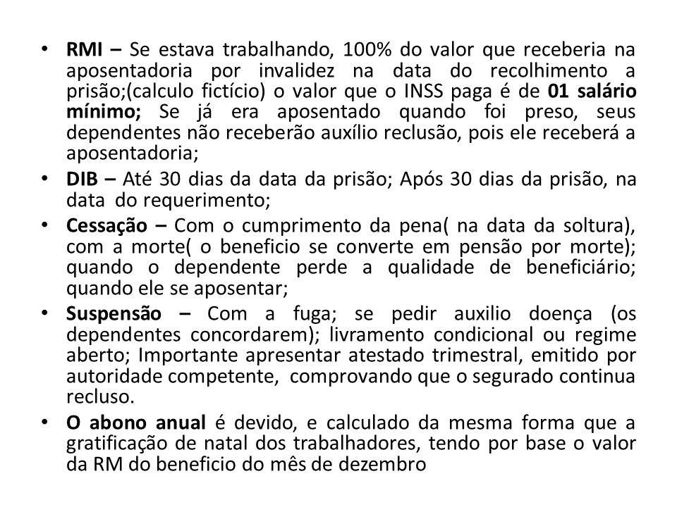 RMI – Se estava trabalhando, 100% do valor que receberia na aposentadoria por invalidez na data do recolhimento a prisão;(calculo fictício) o valor qu