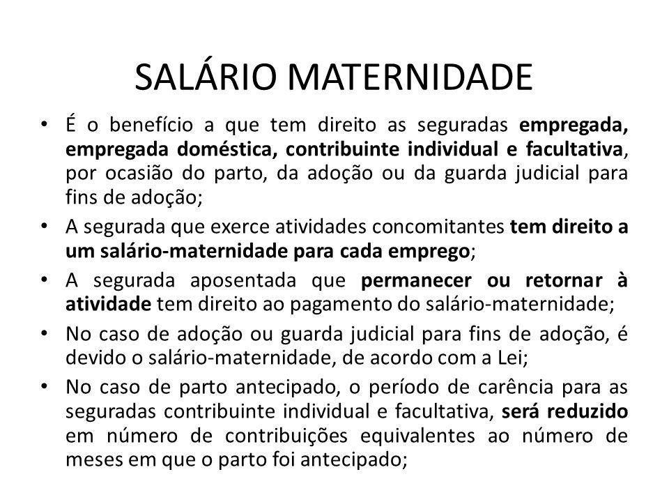 SALÁRIO MATERNIDADE É o benefício a que tem direito as seguradas empregada, empregada doméstica, contribuinte individual e facultativa, por ocasião do