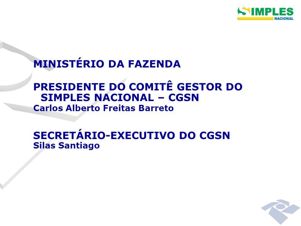 MINISTÉRIO DA FAZENDA PRESIDENTE DO COMITÊ GESTOR DO SIMPLES NACIONAL – CGSN Carlos Alberto Freitas Barreto SECRETÁRIO-EXECUTIVO DO CGSN Silas Santiago