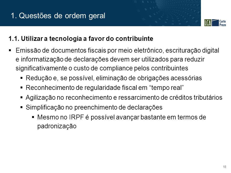 1. Questões de ordem geral 18 1.1. Utilizar a tecnologia a favor do contribuinte  Emissão de documentos fiscais por meio eletrônico, escrituração dig