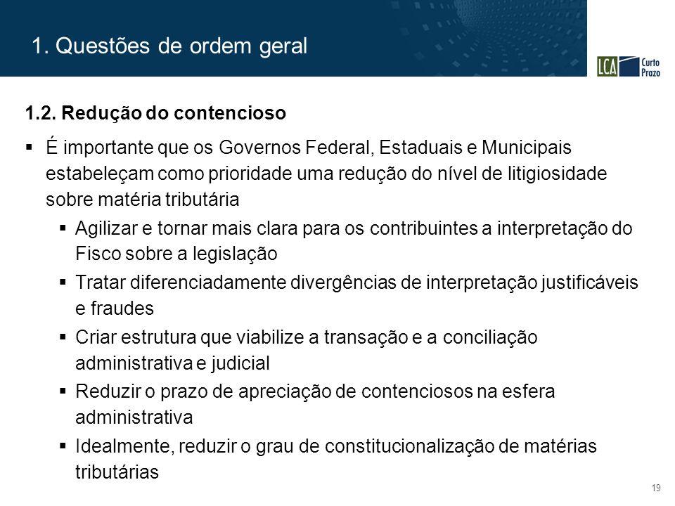 1. Questões de ordem geral 19 1.2. Redução do contencioso  É importante que os Governos Federal, Estaduais e Municipais estabeleçam como prioridade u