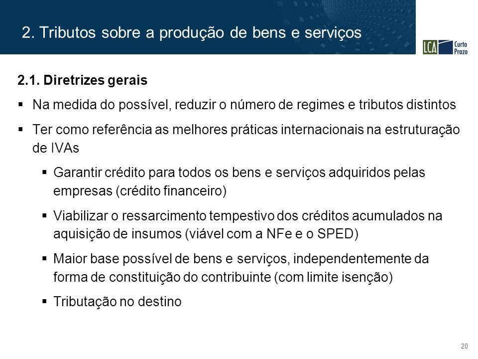 2. Tributos sobre a produção de bens e serviços 20 2.1. Diretrizes gerais  Na medida do possível, reduzir o número de regimes e tributos distintos 