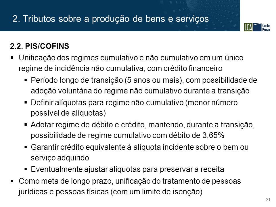 2. Tributos sobre a produção de bens e serviços 21 2.2. PIS/COFINS  Unificação dos regimes cumulativo e não cumulativo em um único regime de incidênc