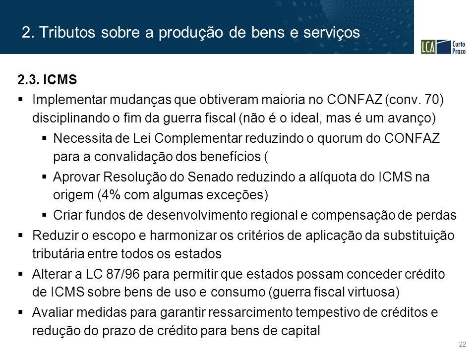 2. Tributos sobre a produção de bens e serviços 22 2.3. ICMS  Implementar mudanças que obtiveram maioria no CONFAZ (conv. 70) disciplinando o fim da