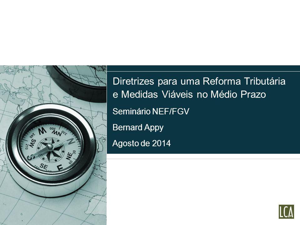 Diretrizes para uma Reforma Tributária e Medidas Viáveis no Médio Prazo Seminário NEF/FGV Bernard Appy Agosto de 2014