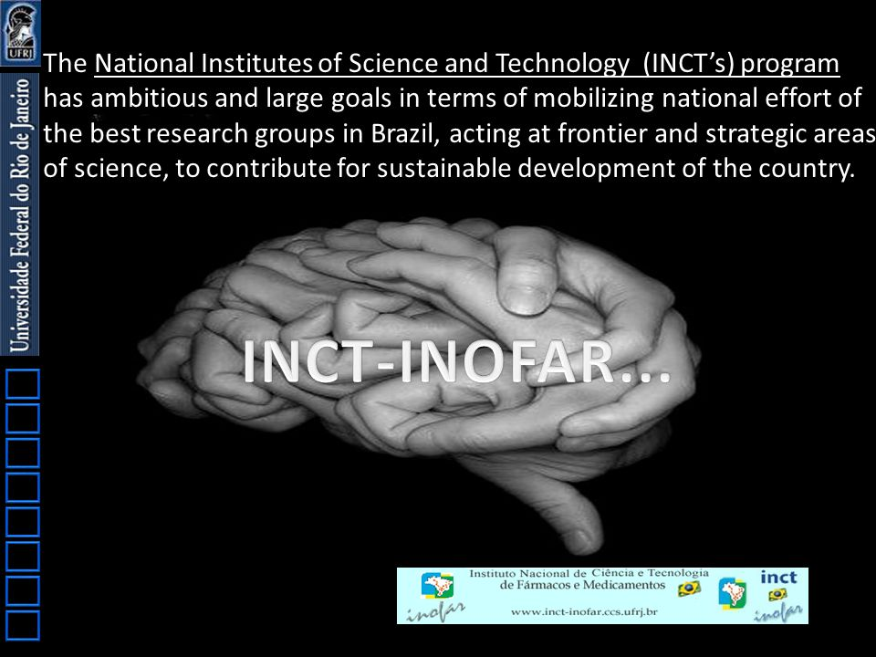 The National Institutes of Science and Technology (INCT's) program has ambitious and large goals in terms of mobilizing national effort of the best research groups in Brazil, acting at frontier and strategic areas of science, to contribute for sustainable development of the country.