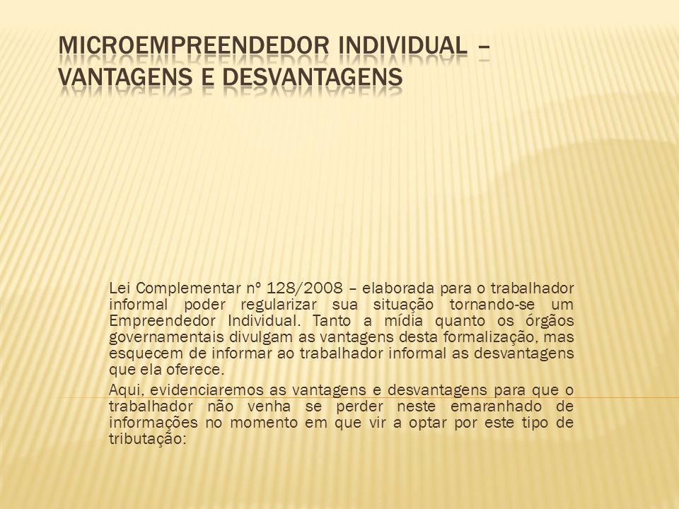 Lei Complementar nº 128/2008 – elaborada para o trabalhador informal poder regularizar sua situação tornando-se um Empreendedor Individual.