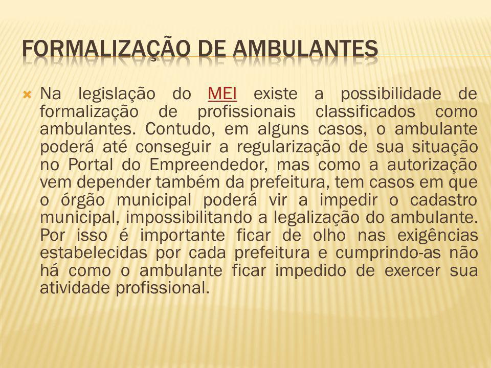  Na legislação do MEI existe a possibilidade de formalização de profissionais classificados como ambulantes.