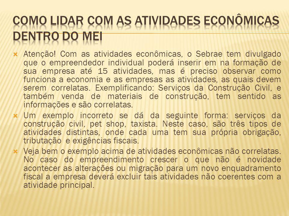  Atenção! Com as atividades econômicas, o Sebrae tem divulgado que o empreendedor individual poderá inserir em na formação de sua empresa até 15 ativ