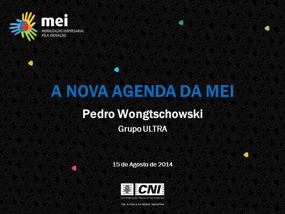 A NOVA AGENDA DA MEI Pedro Wongtschowski Grupo ULTRA 15 de Agosto de 2014