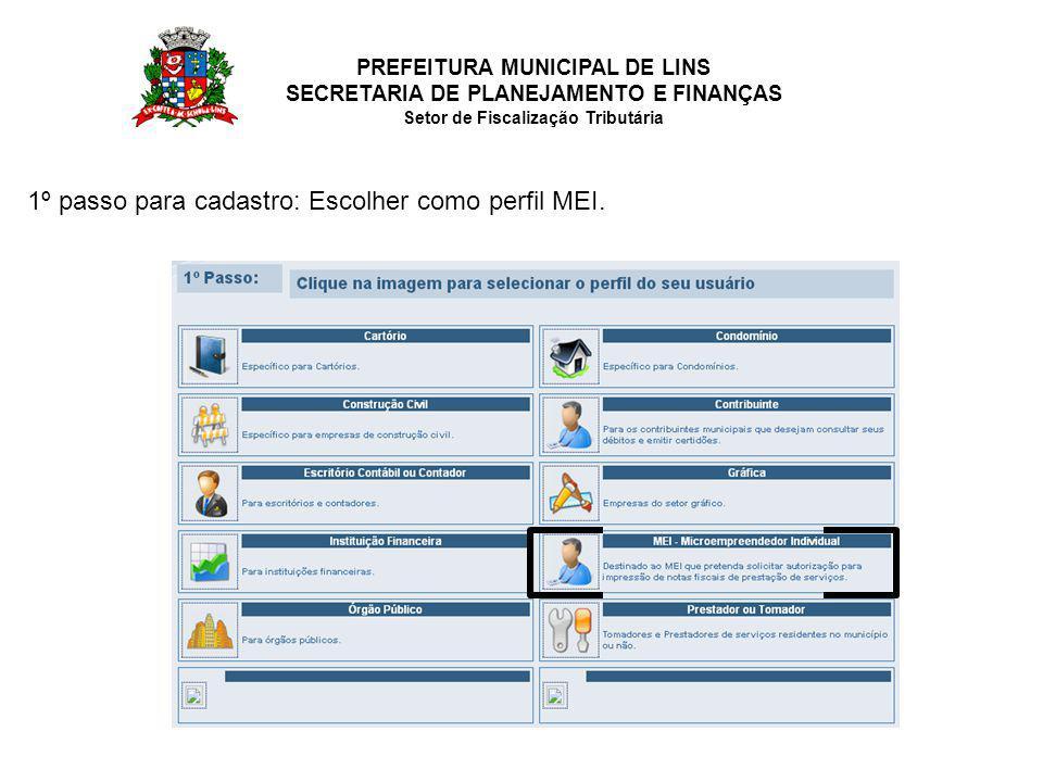 PREFEITURA MUNICIPAL DE LINS SECRETARIA DE PLANEJAMENTO E FINANÇAS Setor de Fiscalização Tributária 1º passo para cadastro: Escolher como perfil MEI.
