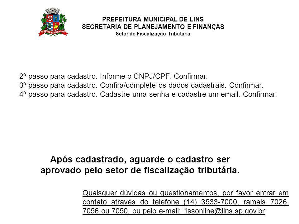PREFEITURA MUNICIPAL DE LINS SECRETARIA DE PLANEJAMENTO E FINANÇAS Setor de Fiscalização Tributária 2º passo para cadastro: Informe o CNPJ/CPF.
