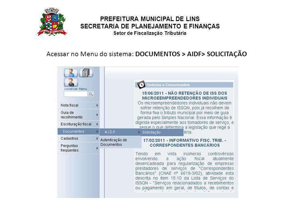 PREFEITURA MUNICIPAL DE LINS SECRETARIA DE PLANEJAMENTO E FINANÇAS Setor de Fiscalização Tributária Acessar no Menu do sistema: DOCUMENTOS > AIDF> SOLICITAÇÃO