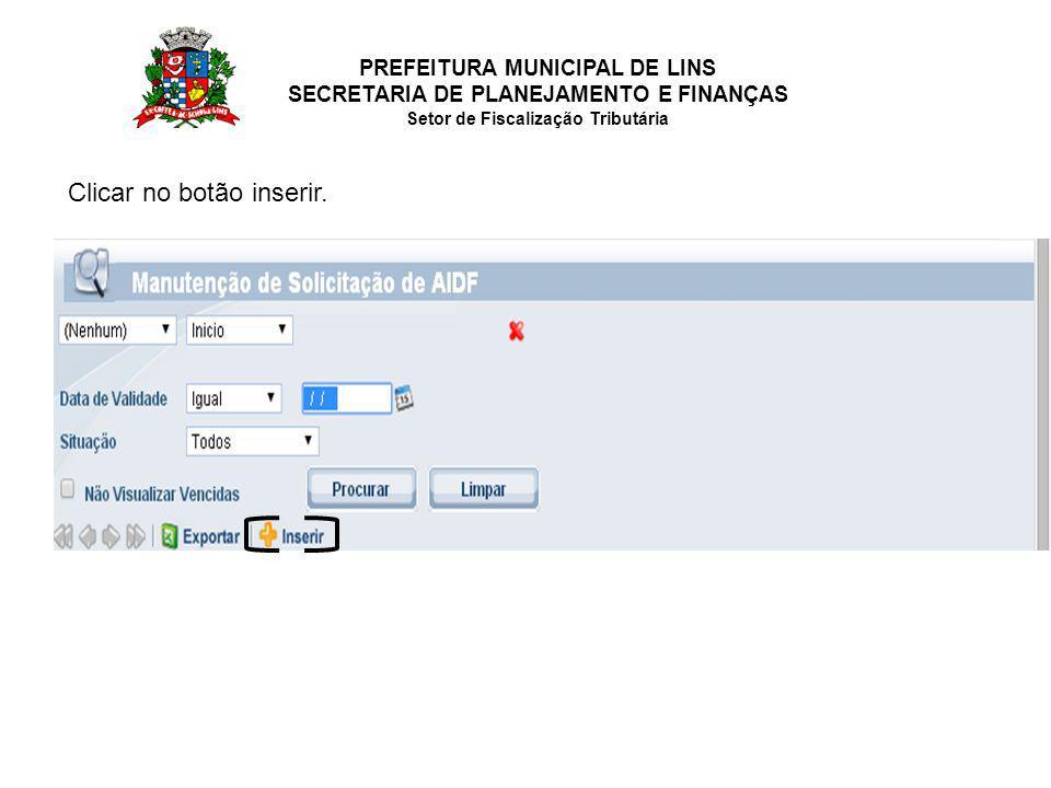 PREFEITURA MUNICIPAL DE LINS SECRETARIA DE PLANEJAMENTO E FINANÇAS Setor de Fiscalização Tributária Clicar no botão inserir.