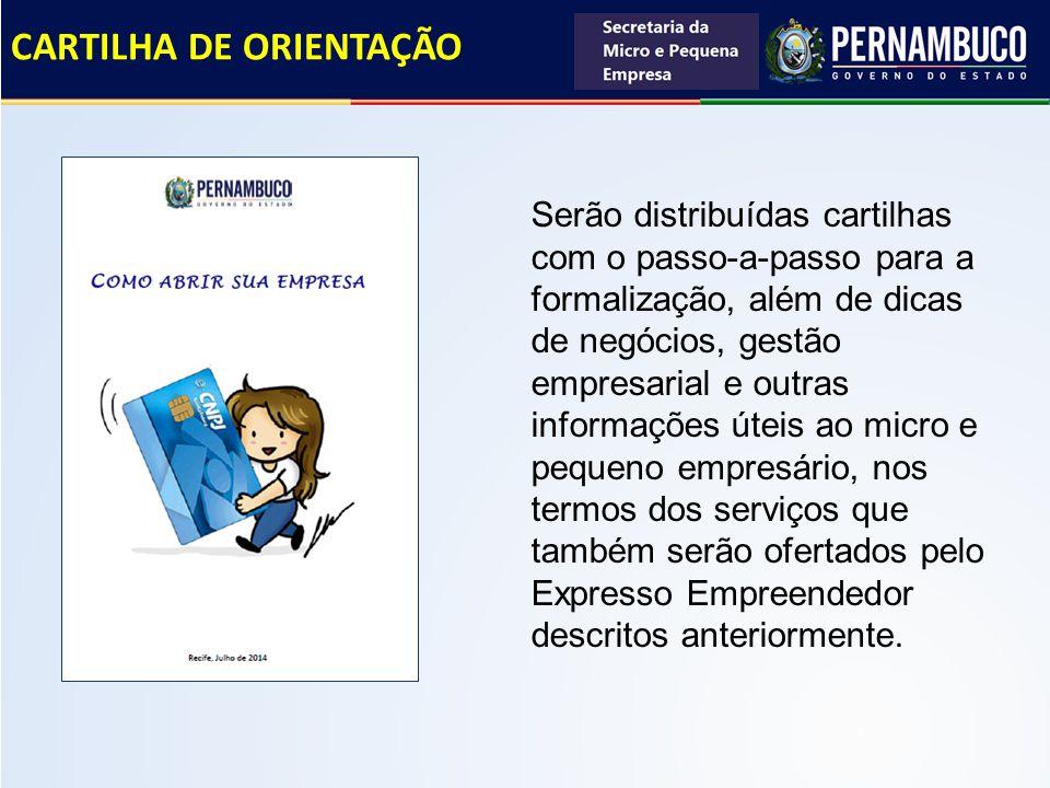 CARTILHA DE ORIENTAÇÃO Serão distribuídas cartilhas com o passo-a-passo para a formalização, além de dicas de negócios, gestão empresarial e outras in