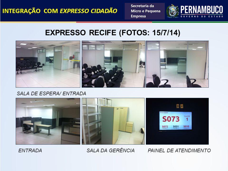 EXPRESSO RECIFE (FOTOS: 15/7/14) INTEGRAÇÃO COM EXPRESSO CIDADÃO SALA DE ESPERA/ ENTRADA ENTRADA SALA DA GERÊNCIA PAINEL DE ATENDIMENTO