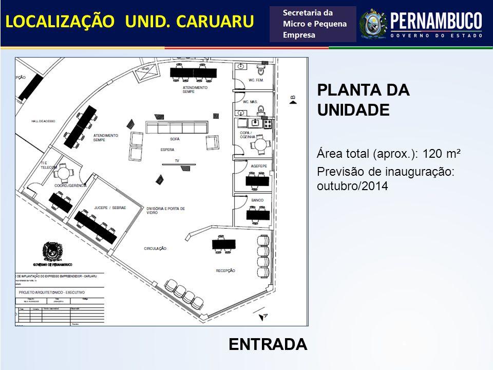 ENTRADA LOCALIZAÇÃO UNID. CARUARU PLANTA DA UNIDADE Área total (aprox.): 120 m² Previsão de inauguração: outubro/2014
