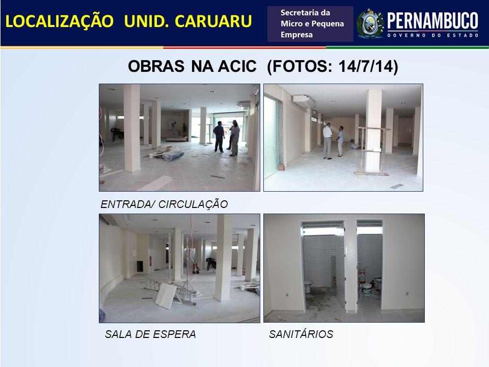 LOCALIZAÇÃO UNID. CARUARU OBRAS NA ACIC (FOTOS: 14/7/14) SANITÁRIOS ENTRADA/ CIRCULAÇÃO SALA DE ESPERA