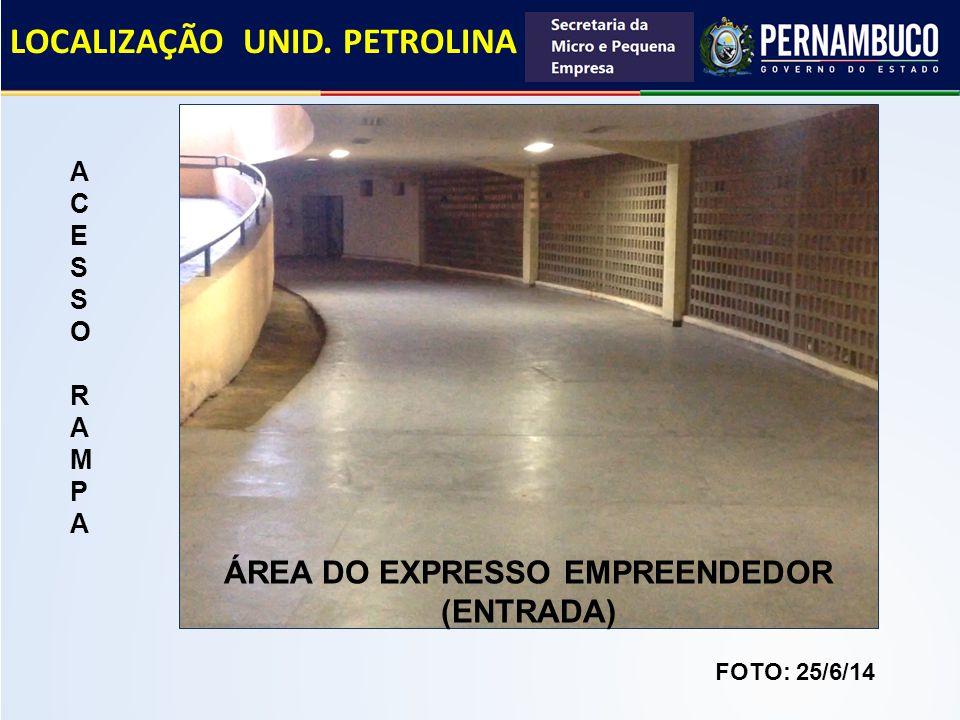 LOCALIZAÇÃO UNID. PETROLINA ACESSO RAMPAACESSO RAMPA ÁREA DO EXPRESSO EMPREENDEDOR (ENTRADA) FOTO: 25/6/14