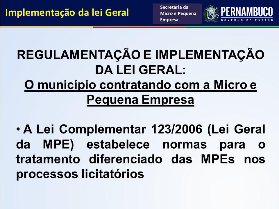 Implementação da lei Geral REGULAMENTAÇÃO E IMPLEMENTAÇÃO DA LEI GERAL: O município contratando com a Micro e Pequena Empresa A Lei Complementar 123/2