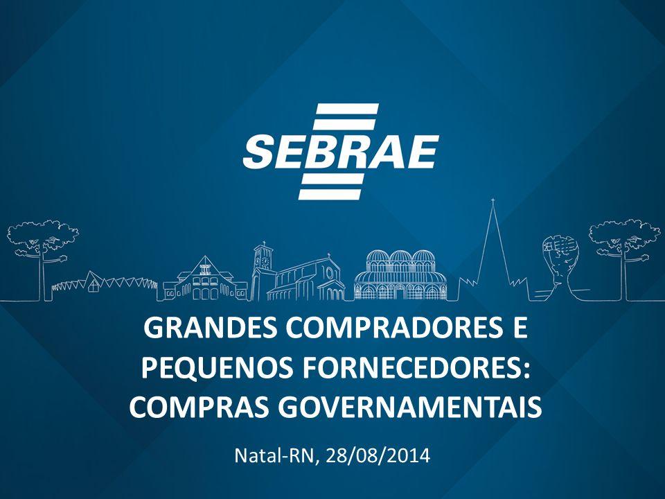 GRANDES COMPRADORES E PEQUENOS FORNECEDORES: COMPRAS GOVERNAMENTAIS Natal-RN, 28/08/2014