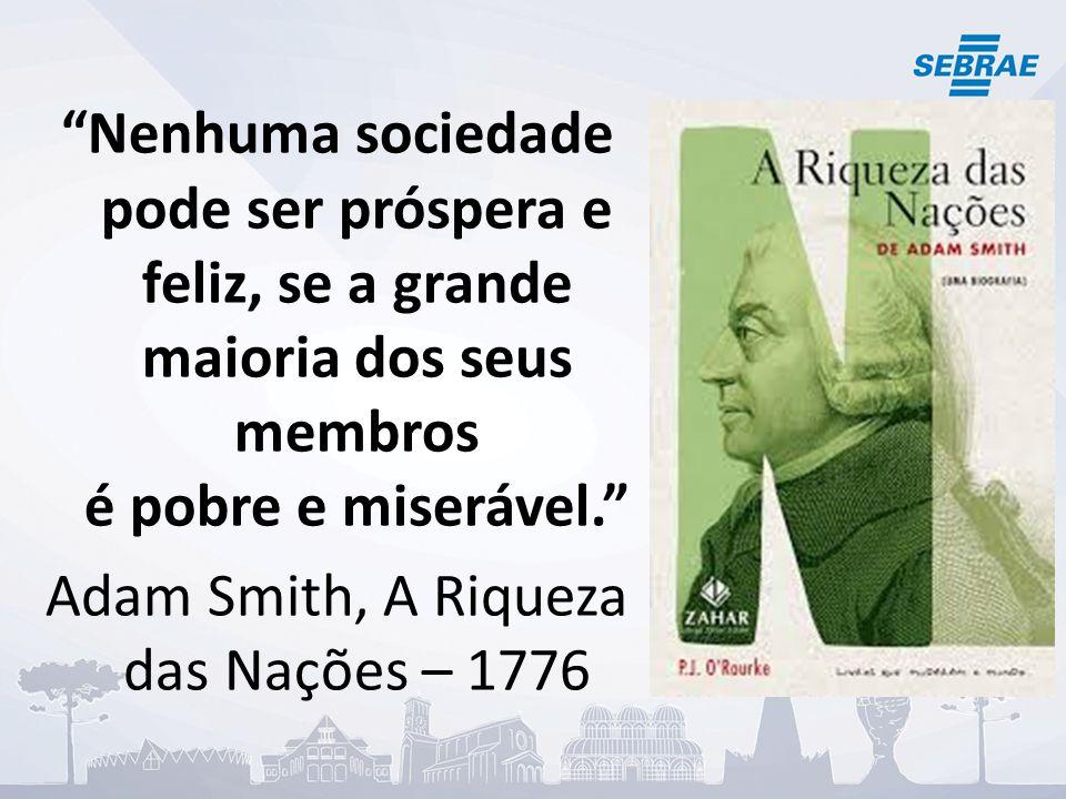 """""""Nenhuma sociedade pode ser próspera e feliz, se a grande maioria dos seus membros é pobre e miserável."""" Adam Smith, A Riqueza das Nações – 1776"""
