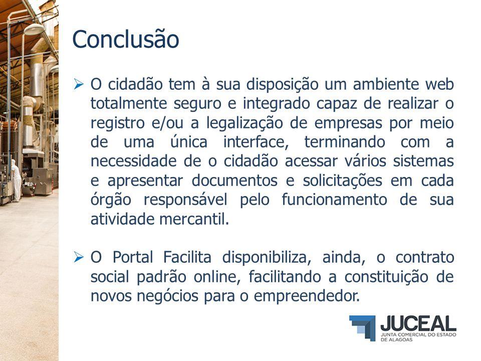 Conclusão  O cidadão tem à sua disposição um ambiente web totalmente seguro e integrado capaz de realizar o registro e/ou a legalização de empresas p