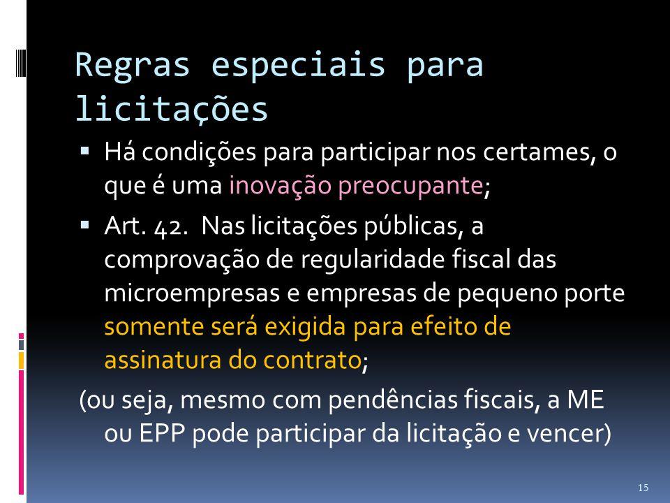 Regras especiais para licitações  Há condições para participar nos certames, o que é uma inovação preocupante;  Art. 42. Nas licitações públicas, a