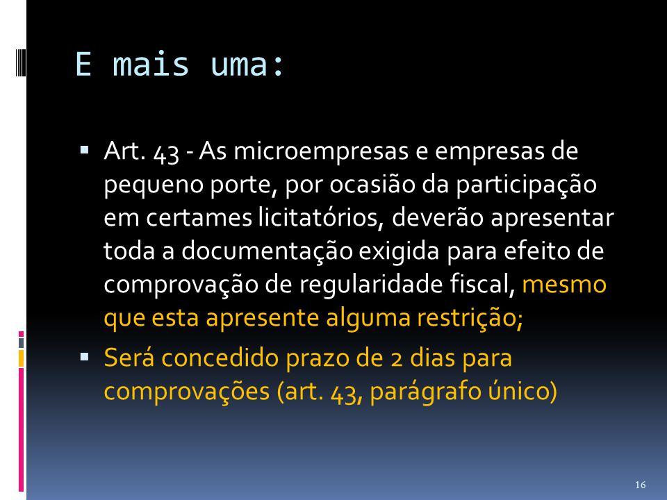 E mais uma:  Art. 43 - As microempresas e empresas de pequeno porte, por ocasião da participação em certames licitatórios, deverão apresentar toda a