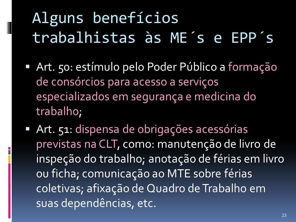Alguns benefícios trabalhistas às ME´s e EPP´s  Art. 50: estímulo pelo Poder Público a formação de consórcios para acesso a serviços especializados e