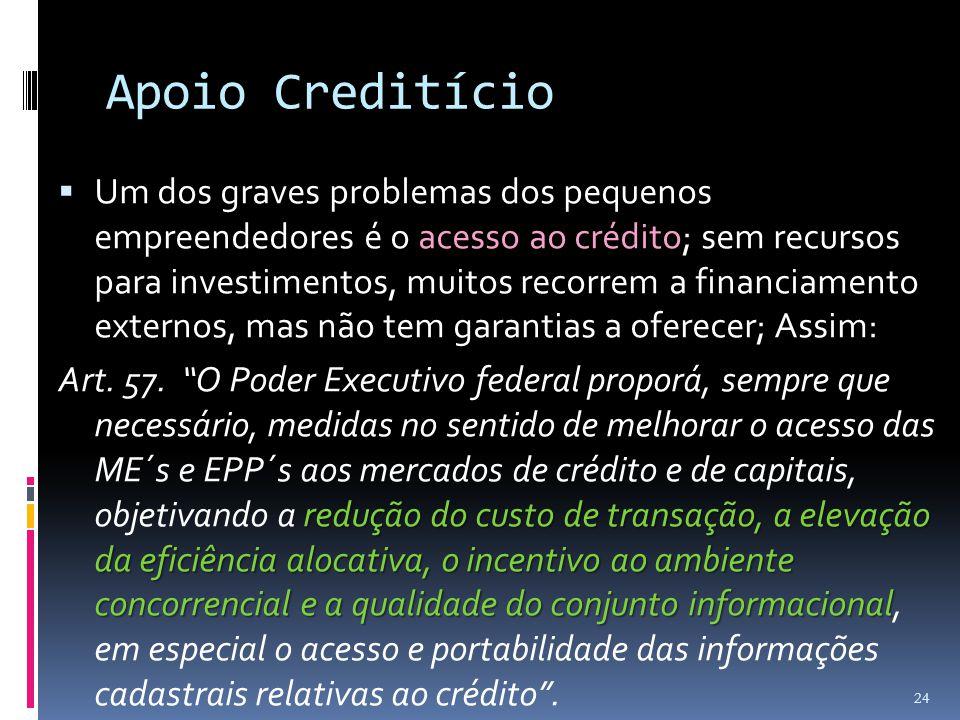 Apoio Creditício  Um dos graves problemas dos pequenos empreendedores é o acesso ao crédito; sem recursos para investimentos, muitos recorrem a finan
