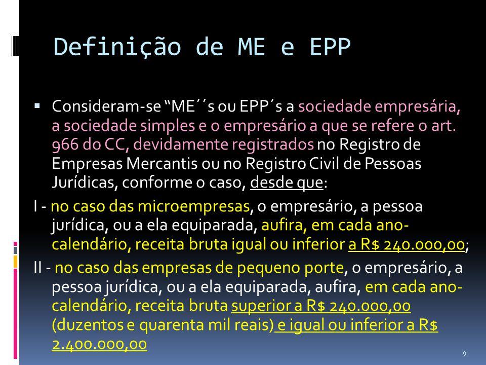 """Definição de ME e EPP  Consideram-se """"ME´´s ou EPP´s a sociedade empresária, a sociedade simples e o empresário a que se refere o art. 966 do CC, dev"""