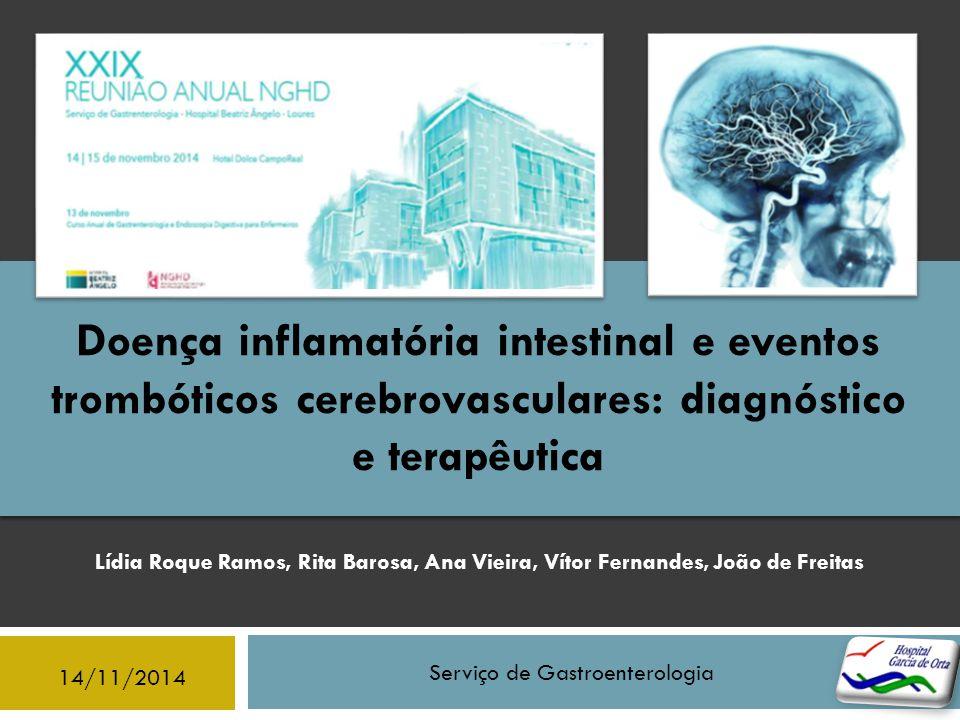 Serviço de Gastroenterologia Doença inflamatória intestinal e eventos trombóticos cerebrovasculares: diagnóstico e terapêutica 14/11/2014 Lídia Roque