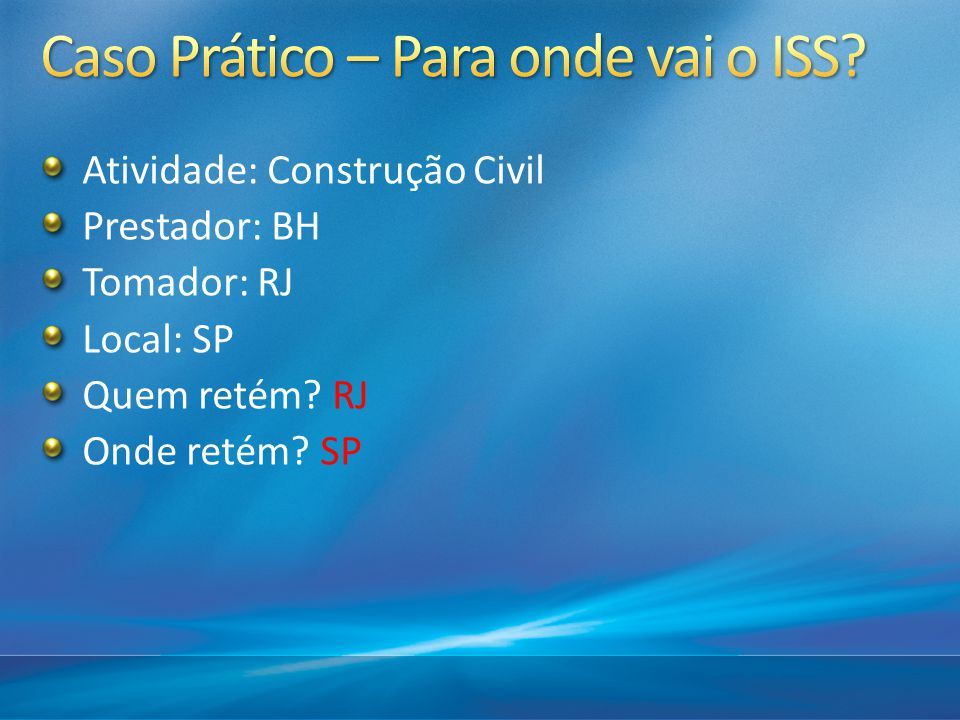 Atividade: Construção Civil Prestador: BH Tomador: RJ Local: SP Quem retém? RJ Onde retém? SP