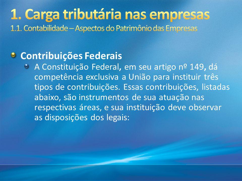 Contribuições Federais A Constituição Federal, em seu artigo nº 149, dá competência exclusiva a União para instituir três tipos de contribuições. Essa