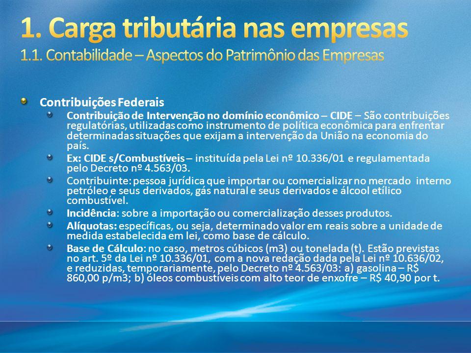 Contribuições Federais Contribuição de Intervenção no domínio econômico – CIDE – São contribuições regulatórias, utilizadas como instrumento de políti