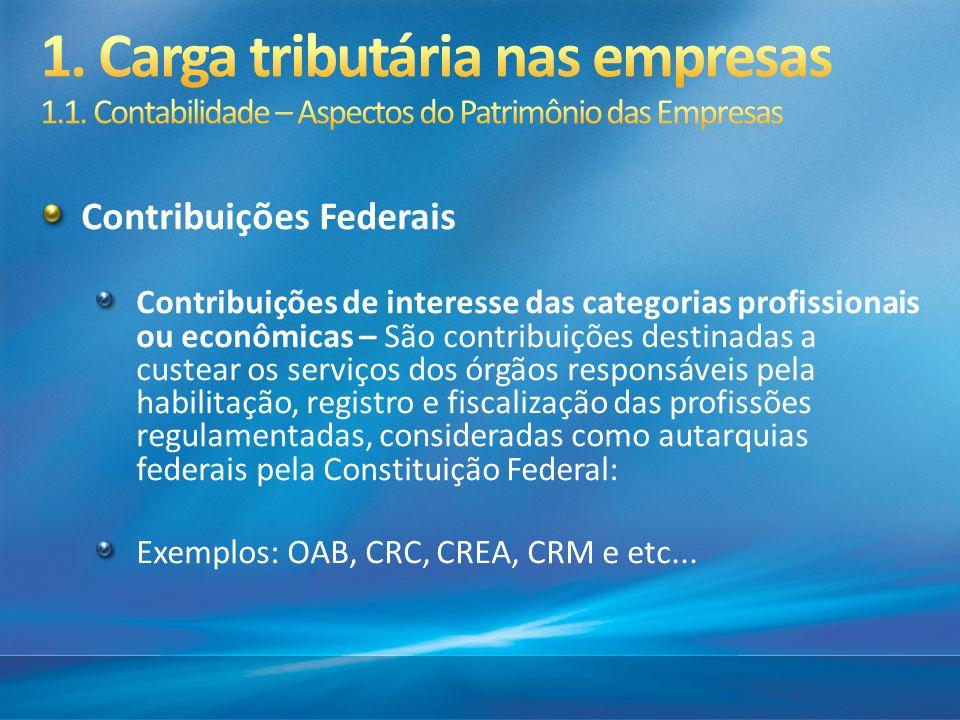 Contribuições Federais Contribuições de interesse das categorias profissionais ou econômicas – São contribuições destinadas a custear os serviços dos