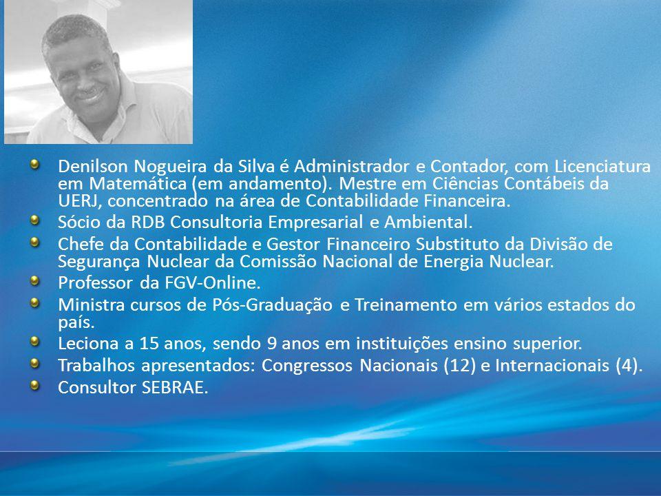 Denilson Nogueira da Silva é Administrador e Contador, com Licenciatura em Matemática (em andamento). Mestre em Ciências Contábeis da UERJ, concentrad