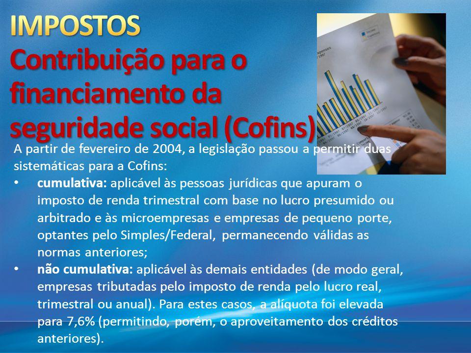 A partir de fevereiro de 2004, a legislação passou a permitir duas sistemáticas para a Cofins: cumulativa: aplicável às pessoas jurídicas que apuram