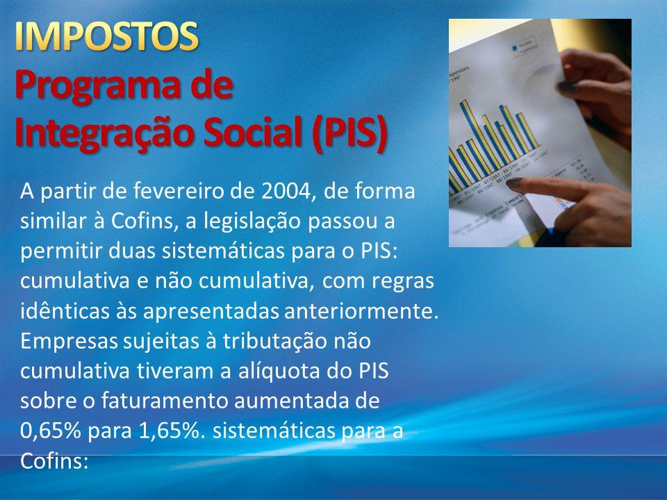 A partir de fevereiro de 2004, de forma similar à Cofins, a legislação passou a permitir duas sistemáticas para o PIS: cumulativa e não cumulativa, co