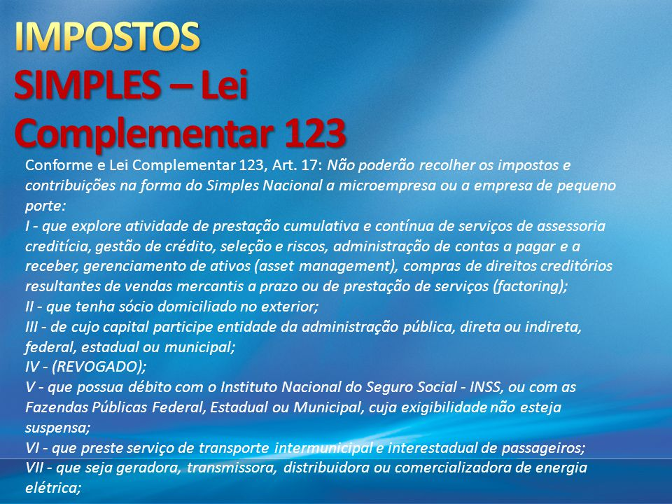 Conforme e Lei Complementar 123, Art. 17: Não poderão recolher os impostos e contribuições na forma do Simples Nacional a microempresa ou a empresa de