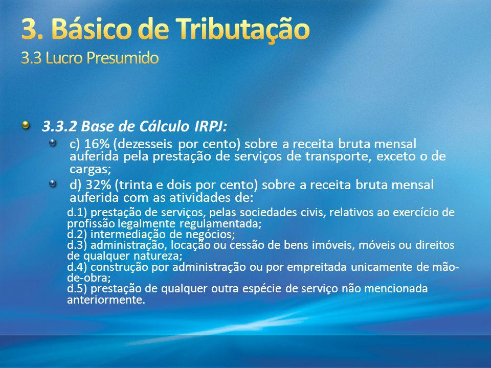 3.3.2 Base de Cálculo IRPJ: c) 16% (dezesseis por cento) sobre a receita bruta mensal auferida pela prestação de serviços de transporte, exceto o de c