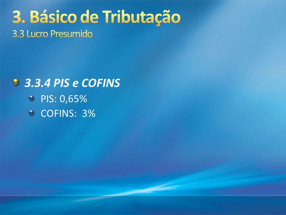 3.3.4 PIS e COFINS PIS: 0,65% COFINS: 3%