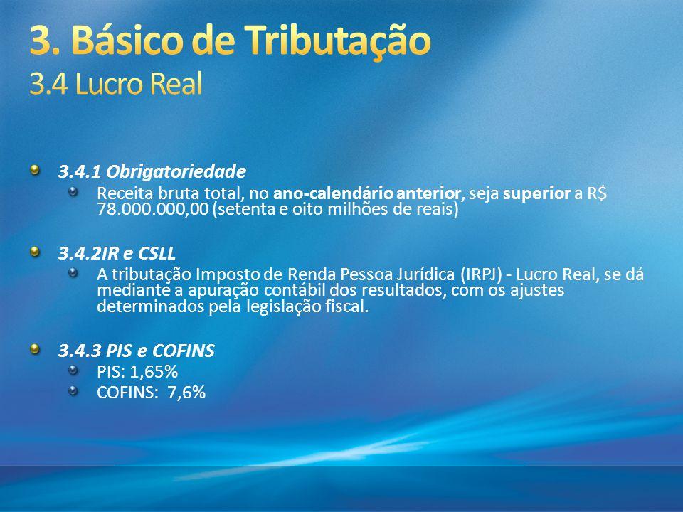 3.4.1 Obrigatoriedade Receita bruta total, no ano-calendário anterior, seja superior a R$ 78.000.000,00 (setenta e oito milhões de reais) 3.4.2IR e CS