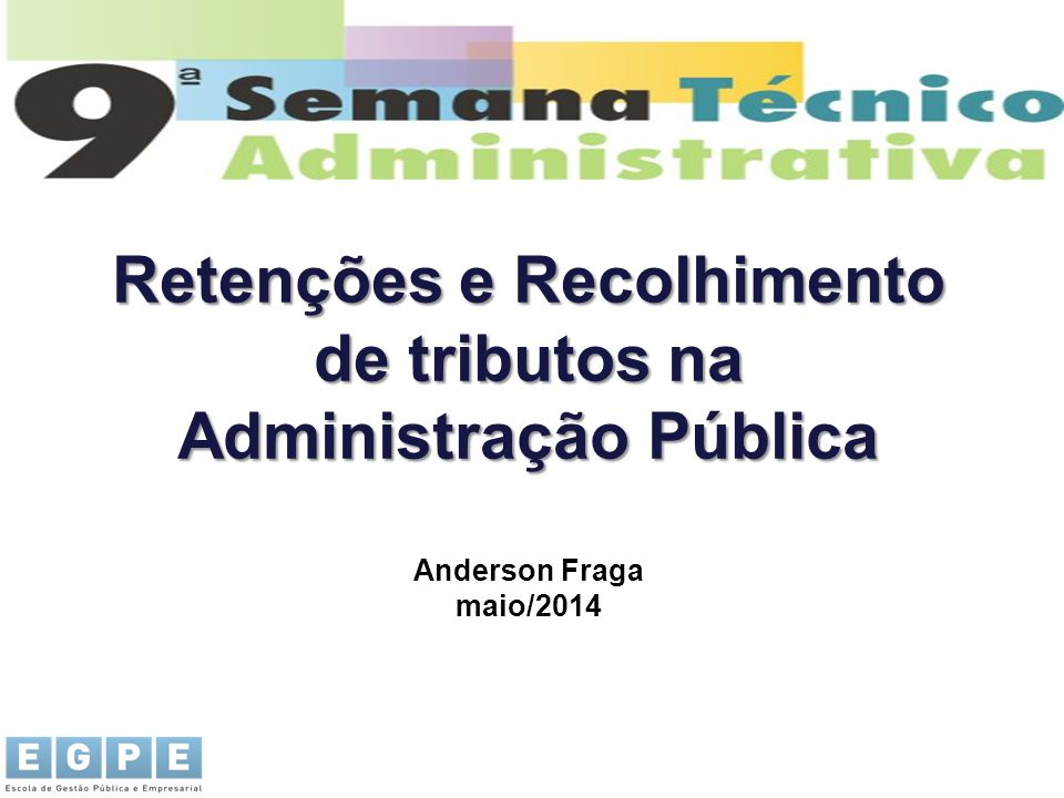 Retenções e Recolhimento de tributos na Administração Pública Retenções e Recolhimento de tributos na Administração Pública Anderson Fraga maio/2014